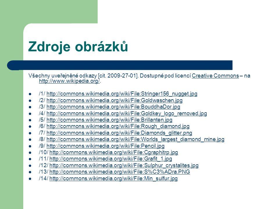 Zdroje obrázků Všechny uveřejněné odkazy [cit. 2009-27-01]. Dostupné pod licencí Creative Commons – na http://www.wikipedia.org/.